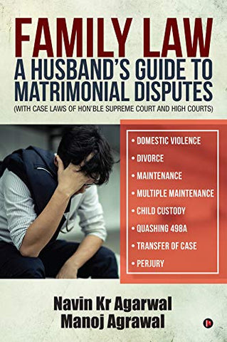 Family Law: A Husband's Guide to Matrimonial Disputes • Domestic Violence • Divorce • Maintenance • Multiple Maintenance • Child Custody • Quashing 498A • ... Hon'ble Supreme Court and High Courts)