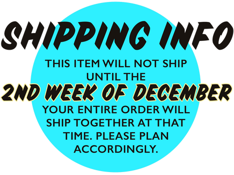 Shipping Info: This item will not ship until the second week of December. Your entire order will ship together at this time. Please plan accordingly.