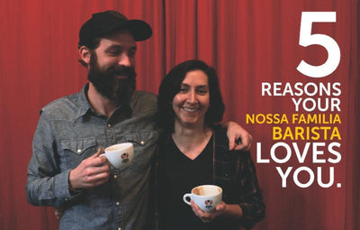 5 Reasons Your Nossa Familia Barista Loves You