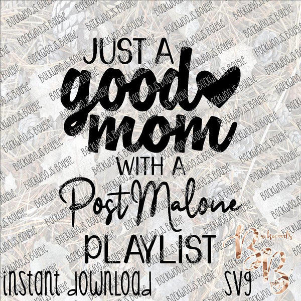 Just A Good Mom With A Post Malone Playlist Instant Download Cut File Backwoods Bougie Digital Print Shop And Design Studio