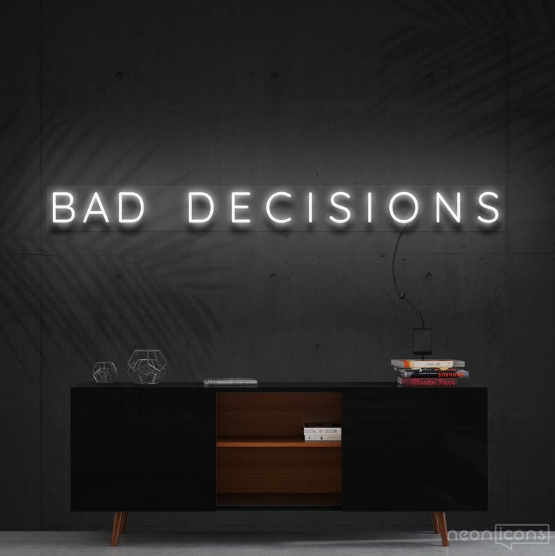 """Bad Decisions"" Neon Sign 120cm (4ft) / White / Cut to Shape by Neon Icons"