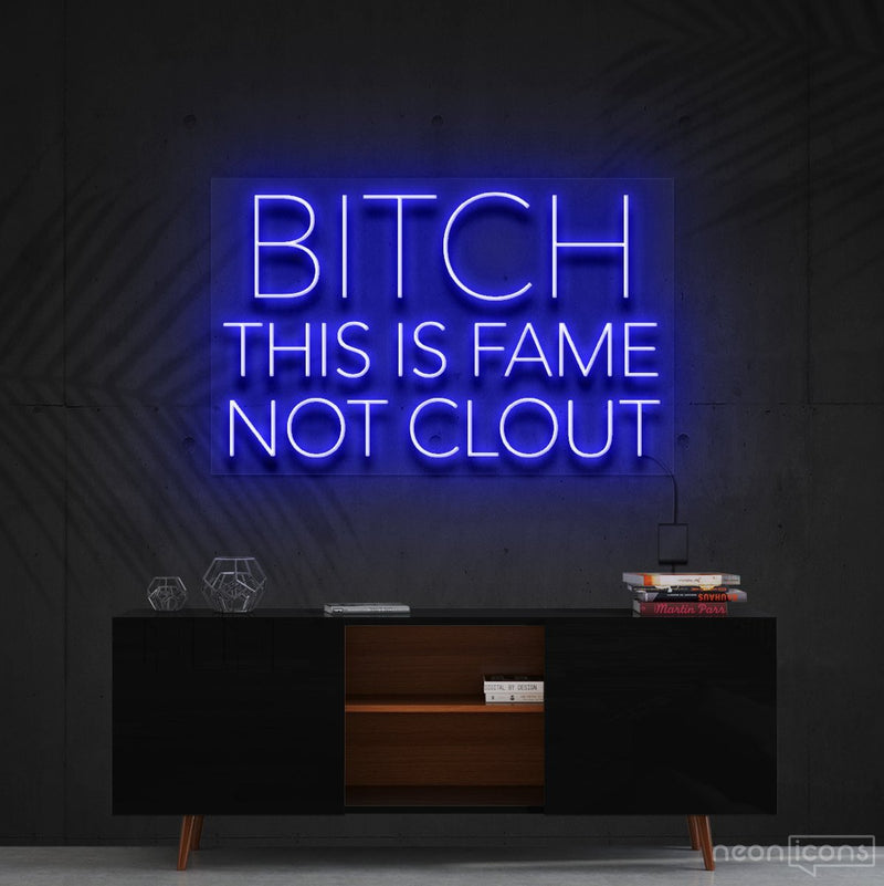 """Bitch This is Fame Not Clout"" Neon Sign 60cm (2ft) / Blue / Cut to Shape by Neon Icons"