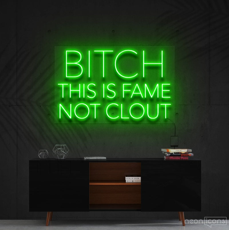 """Bitch This is Fame Not Clout"" Neon Sign 60cm (2ft) / Green / Cut to Shape by Neon Icons"