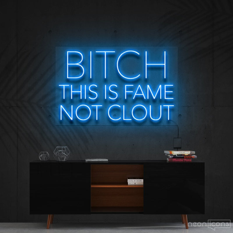 """Bitch This is Fame Not Clout"" Neon Sign 60cm (2ft) / Ice Blue / Cut to Shape by Neon Icons"