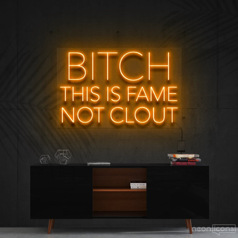 """Bitch This is Fame Not Clout"" Neon Sign 60cm (2ft) / Orange / Cut to Shape by Neon Icons"