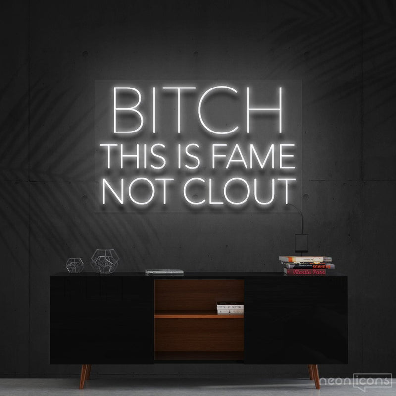"""Bitch This is Fame Not Clout"" Neon Sign 60cm (2ft) / White / Cut to Shape by Neon Icons"