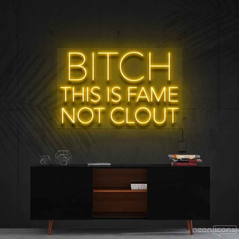 """Bitch This is Fame Not Clout"" Neon Sign 60cm (2ft) / Yellow / Cut to Shape by Neon Icons"