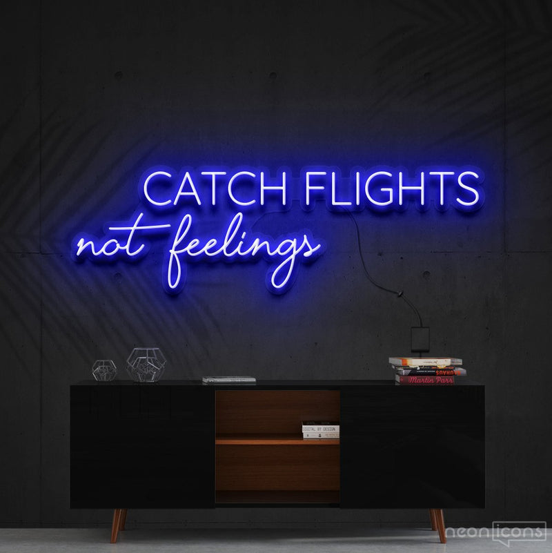 """Catch Flights Not Feelings"" Neon Sign 90cm (3ft) / Blue / Cut to Shape by Neon Icons"