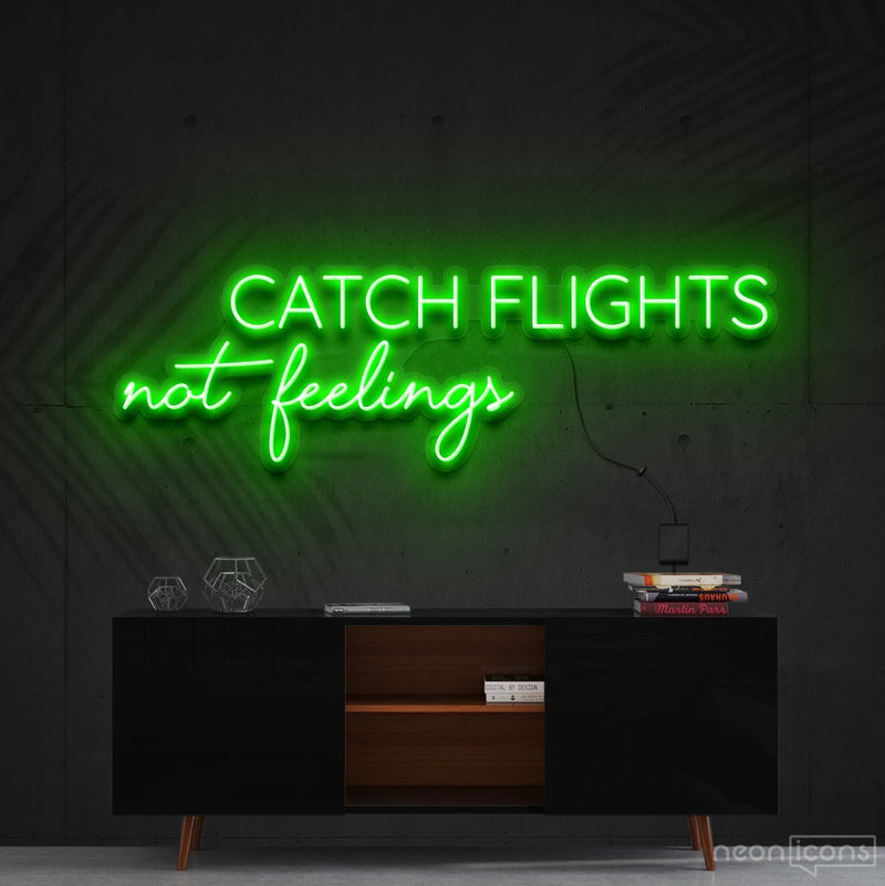 """Catch Flights Not Feelings"" Neon Sign 90cm (3ft) / Green / Cut to Shape by Neon Icons"