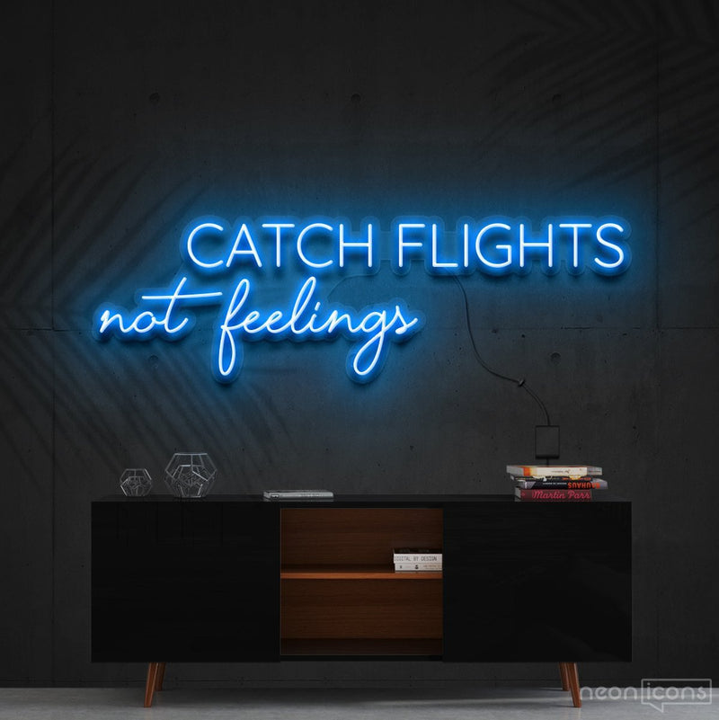 """Catch Flights Not Feelings"" Neon Sign 90cm (3ft) / Ice Blue / Cut to Shape by Neon Icons"