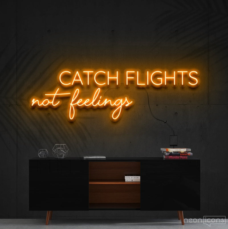 """Catch Flights Not Feelings"" Neon Sign 90cm (3ft) / Orange / Cut to Shape by Neon Icons"