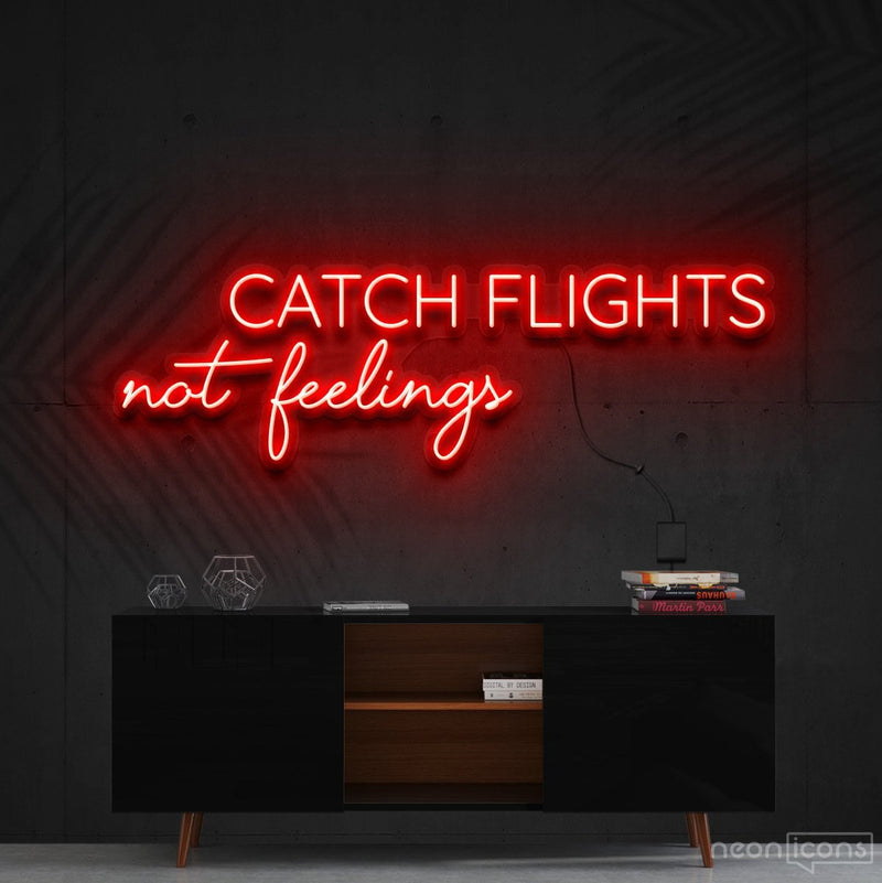 """Catch Flights Not Feelings"" Neon Sign 90cm (3ft) / Red / Cut to Shape by Neon Icons"