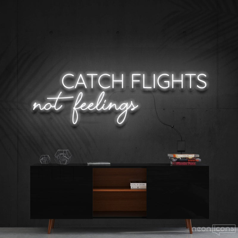 """Catch Flights Not Feelings"" Neon Sign 90cm (3ft) / White / Cut to Shape by Neon Icons"