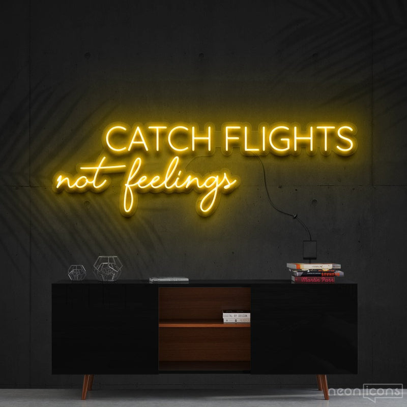 """Catch Flights Not Feelings"" Neon Sign 90cm (3ft) / Yellow / Cut to Shape by Neon Icons"