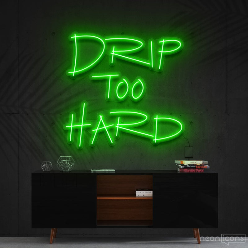 """Drip Too Hard"" Neon Sign 60cm (2ft) / Green / Cut to Shape by Neon Icons"