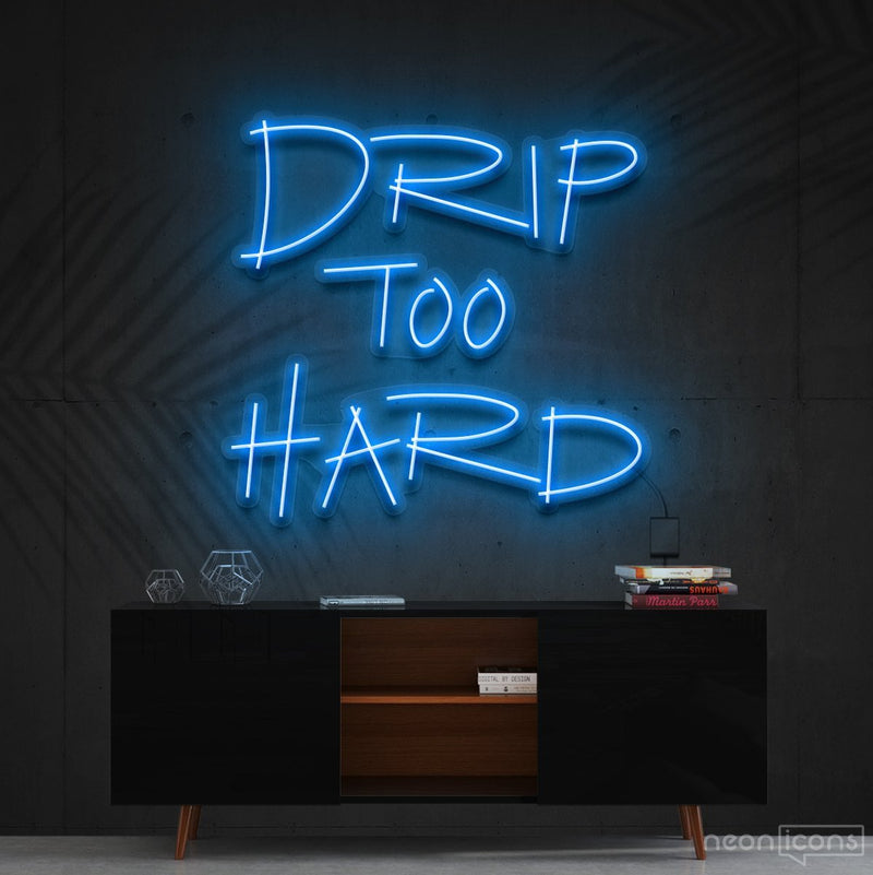 """Drip Too Hard"" Neon Sign 60cm (2ft) / Ice Blue / Cut to Shape by Neon Icons"