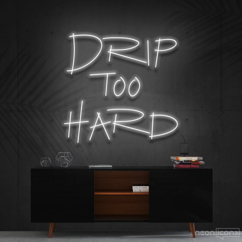 """Drip Too Hard"" Neon Sign 60cm (2ft) / White / Cut to Shape by Neon Icons"
