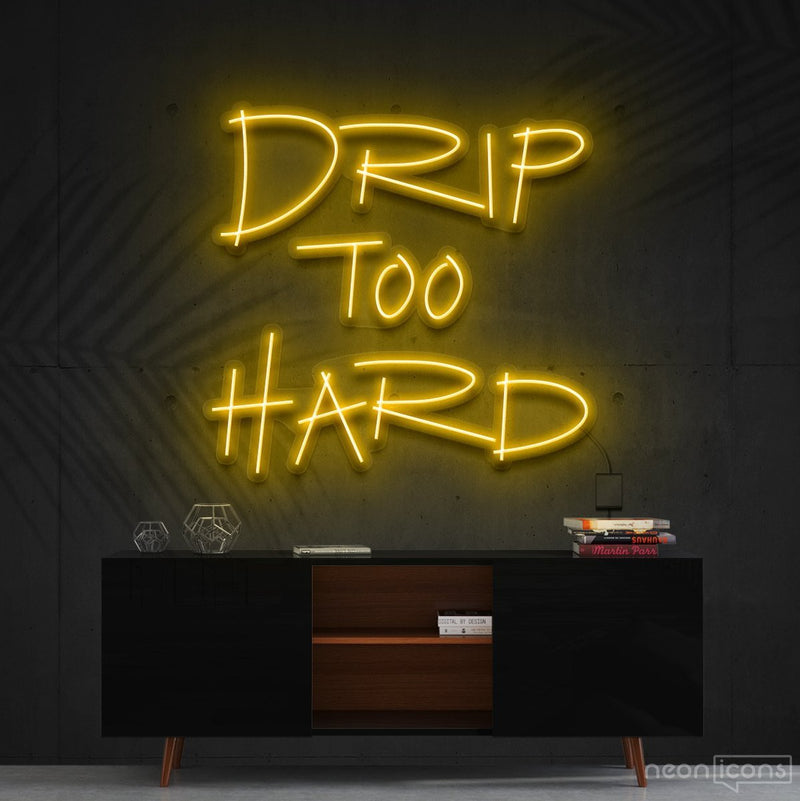 """Drip Too Hard"" Neon Sign 60cm (2ft) / Yellow / Cut to Shape by Neon Icons"