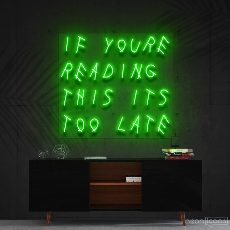 """If You're Reading This It's Too Late"" Neon Sign 60cm (2ft) / Green / Cut to Shape by Neon Icons"