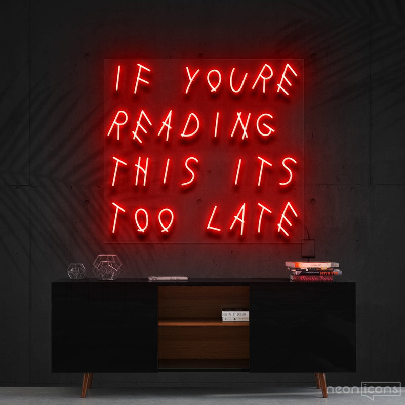 """If You're Reading This It's Too Late"" Neon Sign 60cm (2ft) / Red / Cut to Shape by Neon Icons"