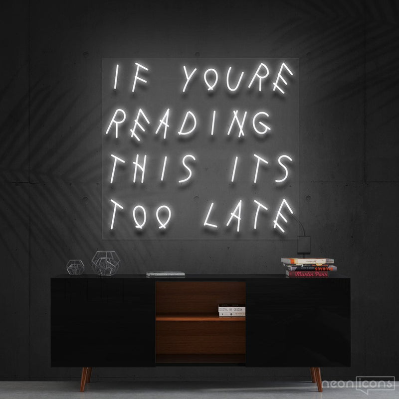 """If You're Reading This It's Too Late"" Neon Sign 60cm (2ft) / White / Cut to Shape by Neon Icons"