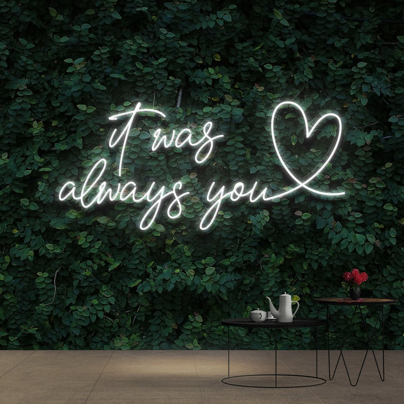 """It Was Always You 2.0"" Neon Sign 90cm (3ft) / White / Cut to Shape by Neon Icons"