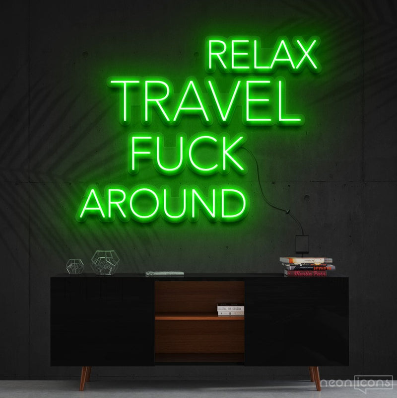 """Relax, Travel, Fuck Around"" Neon Sign 90cm (3ft) / Green / Cut to Shape by Neon Icons"
