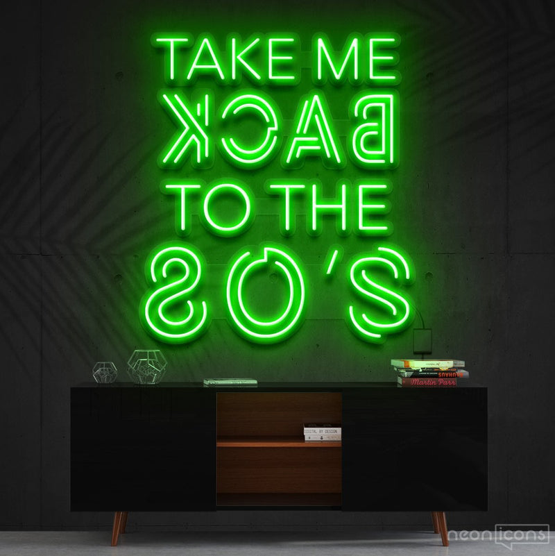 """Take Me Back to The 80's"" Neon Sign 60cm (2ft) / Green / Cut to Shape by Neon Icons"