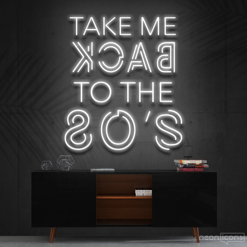 """Take Me Back to The 80's"" Neon Sign 60cm (2ft) / White / Cut to Shape by Neon Icons"