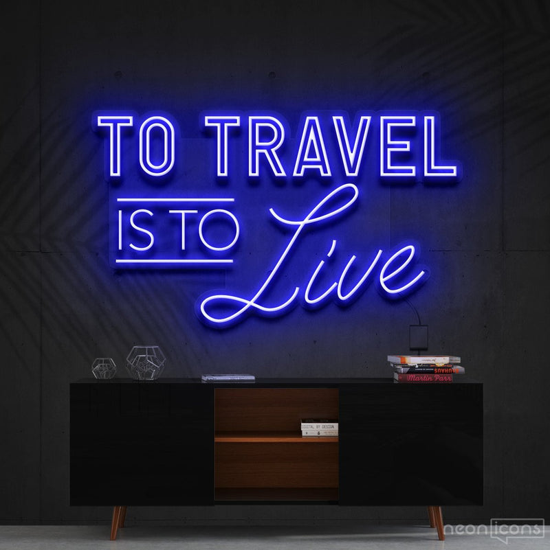 """To Travel Is To Live"" Neon Sign 90cm (3ft) / Blue / Cut to Shape by Neon Icons"