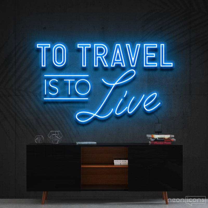 """To Travel Is To Live"" Neon Sign 90cm (3ft) / Ice Blue / Cut to Shape by Neon Icons"