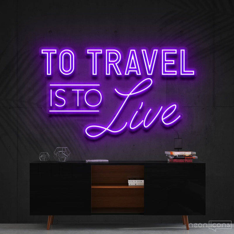 """To Travel Is To Live"" Neon Sign 90cm (3ft) / Purple / Cut to Shape by Neon Icons"
