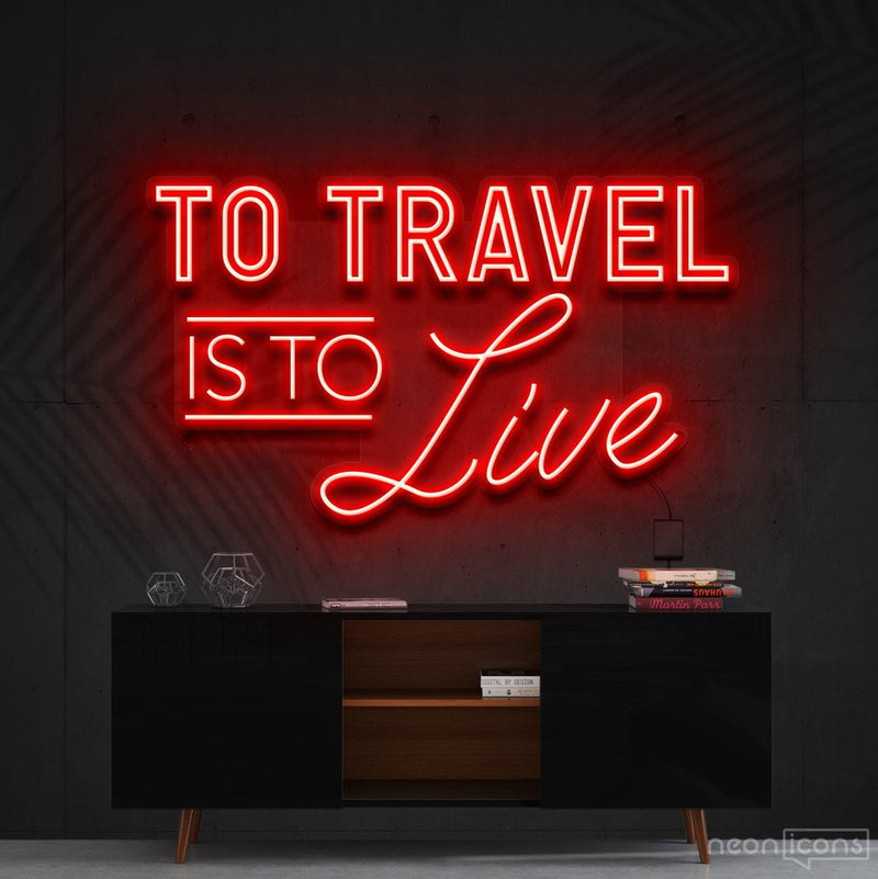 """To Travel Is To Live"" Neon Sign 90cm (3ft) / Red / Cut to Shape by Neon Icons"