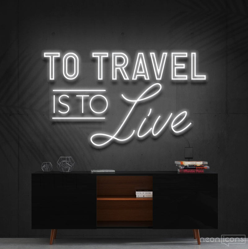 """To Travel Is To Live"" Neon Sign 90cm (3ft) / White / Cut to Shape by Neon Icons"