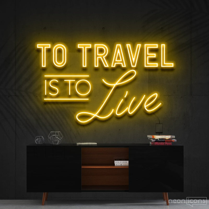 """To Travel Is To Live"" Neon Sign 90cm (3ft) / Yellow / Cut to Shape by Neon Icons"
