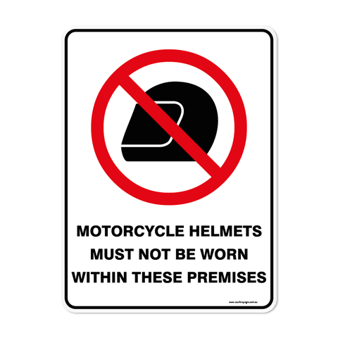 Prohibition - MOTORCYCLE HELMETS MUST NOT BE WORN WITHIN THESE PREMISES
