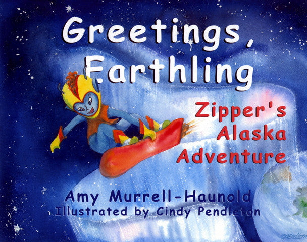 Greetings, Earthling - Zipper's Alaska Adventure
