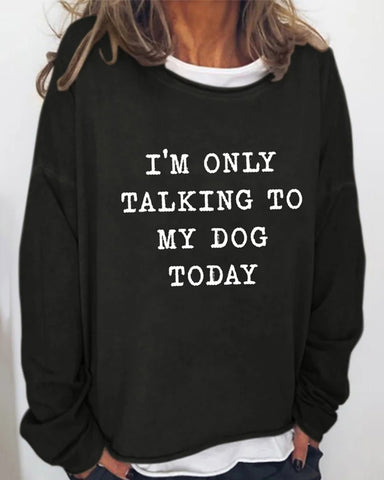 I'm Only Talking To My Dog Today Women's long sleeve sweatshirt