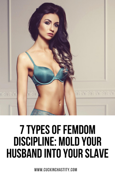 7 Types of Femdom Discipline: Mold Your Husband Into Your Slave