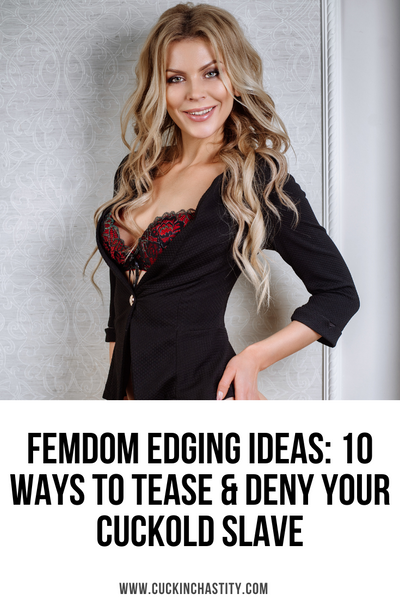 Femdom Edging Ideas: 10 Ways To Tease & Deny Your Cuckold Slave