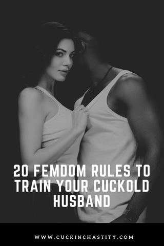 20 Femdom Rules To Train Your Cuckold Husband