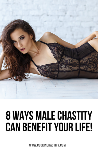 8 Ways Male Chastity Can Benefit Your Life!