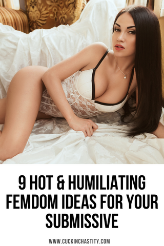 9 Hot Humiliating Femdom Ideas For Your Submissive