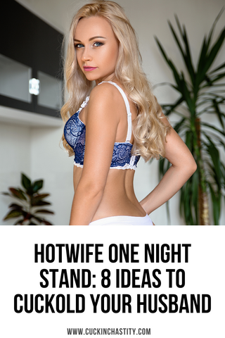 Hotwife One Night Stand 8 Ideas To Cuckold Your Husband