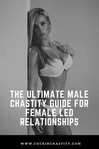 The Ultimate Male Chastity Guide For Female Led Relationships