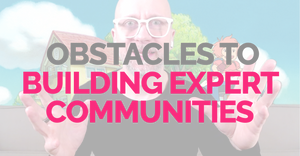 Three obstacles to building expert communities