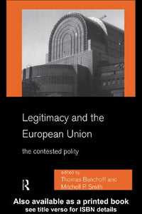 Legitimacy and the European Union : the Contested Polity.