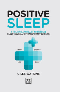 Positive Sleep: A holistic approach to resolve sleep issues and transform your life