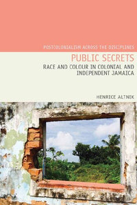 Public Secrets: Race and Colour in Colonial and Independent Jamaica