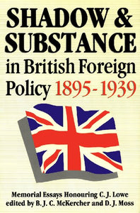 Shadow and substance in British foreign policy, 1895-1939 : memorial essays honouring C.J. Lowe